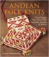 Andean Folk Knits: Great Designs from Peru, Chile, Argentina, Ecuador & Bolivia - Marcia Lewandowski