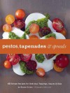 Pestos, Tapenades, and Spreads: 40 Simple Recipes for Delicious Toppings, Sauces, and Dips - Stacey Printz, Mark Lund