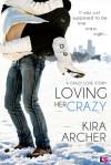 Loving Her Crazy - Kira Archer