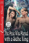 The Pixie Who Played With a Sidhe King - Scarlet Hyacinth