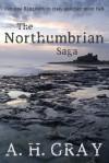 The Northumbrian Saga - A. H. Gray