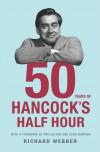 Fifty Years of Hancock's Half Hour - Richard Webber