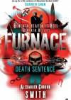 Furnace 3: Death Sentence - Alexander Gordon Smith