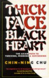 Thick Face, Black Heart: The Asian Path to Thriving, Winning and Succeeding - Chin-ning Chu