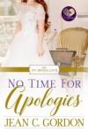 No Time for Apologies  - Jean C. Gordon