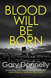 Blood Will Be Born (DI Sheen #1) - Gary Donnelly