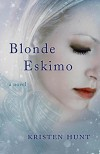 Blonde Eskimo: A Novel - Kristen Hunt