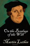 On the Bondage of the Will - Martin Luther