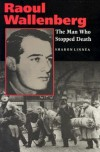 Raoul Wallenberg: The Man Who Stopped Death - Sharon Linnea, Tom Veres