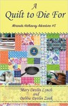 A Quilt to Die For: Miranda Hathaway Adventure #5 - Debbie Devlin Zook, Mary Devlin Lynch