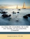 La Peau de Chagrin; Le Cur de Tours, Et Le Colonel Chabert - Honoré de Balzac