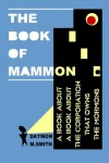 The Book of Mammon: A Book about a Book about the Corporation That Owns the Mormons - Daymon M. Smith