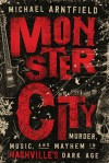 Monster City: Murder, Music, and Mayhem in Nashville's Dark Age - Michael Arntfield