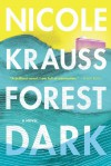 Forest Dark: A Novel - Nicole Krauss
