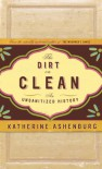 The Dirt on Clean: An Unsanitized History - Katherine Ashenburg