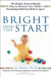Bright From the Start: The Simple, Science-Backed Way to Nurture Your Child's Developing Mind fromBirth to Age 3 - Jill Stamm;Paula Spencer
