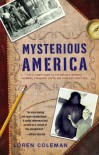 Mysterious America: The Ultimate Guide to the Nation's Weirdest Wonders, Strangest Spots, and Creepiest Creatures - Loren Coleman