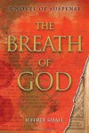 The Breath of God: A Novel of Suspense - Jeffrey Small