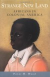 Strange New Land: Africans in Colonial America - Peter H. Wood