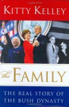 The Family: The Real Story of the Bush Dynasty - Kitty Kelley