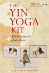 The Yin Yoga Kit: The Practice of Quiet Power (Boxed Set) - Biff Mithoefer