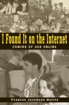 I Found It on the Internet: Coming of Age Online - Frances Jacobson Harris