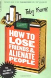 How to Lose Friends and Alienate People - Toby Young