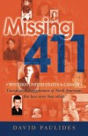 Missing 411-Western United States & Canada: Unexplained Disappearances of North Americans that have never been solved - David Paulides