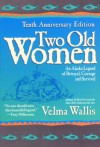 Two Old Women: An Alaska Legend of Betrayal, Courage and Survival - Velma Wallis, James Grant