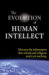 The Evolution of Human Intellect: Discover the Information that Schools and Religions Aren't Yet Teaching - L.N. Smith