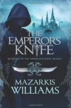 The Emperor's Knife : Book One Of The Tower And Knife Trilogy - Mazarkis Williams