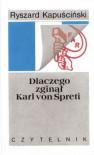 Dlaczego zginął Karl von Spreti - Ryszard Kapuściński
