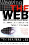 Weaving the Web: The Original Design and Ultimate Destiny of the World Wide Web - Tim Berners-Lee
