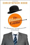The Blame Game: Spin, Bureaucracy, and Self-Preservation in Government - Christopher Hood