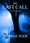 The Last Call (The Bill Travis Mysteries) - George Wier