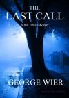 The Last Call (The Bill Travis Mysteries) - George Wier