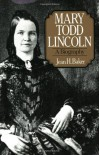 Mary Todd Lincoln: A Biography - Jean H. Baker