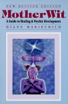 Mother Wit: A Guide to Healing & Psychic Development - Diane Mariechild