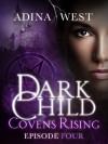 Dark Child (Covens Rising): Episode 4 - Adina West
