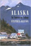 Alaska, An American Colony - Stephen Haycox