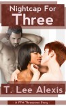 Nightcap for Three: A MFF Threesome Story - T. Lee Alexis
