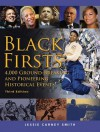 Black Firsts: 4,000 Ground-Breaking and Pioneering Historical Events - Jessie Carney Smith