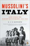 Mussolini's Italy: Life Under the Fascist Dictatorship, 1915-1945 - R.J.B. Bosworth