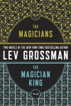 The Magicians and The Magician King - Lev Grossman