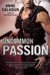 Uncommon Passion (Uncommon, #2) - Anne Calhoun