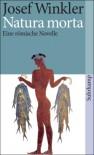 Natura morta : eine römische Novelle - Josef Winkler