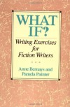 What If? Writing Exercises for Fiction Writers - 'Anne Bernays',  'Pamela Painter'