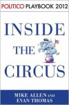 Playbook 2012: Inside the Circus--Romney, Santorum and the GOP Race (Politico Inside Election 2012) - Mike     Allen, Evan Thomas