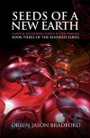Seeds of a New Earth:: A Genetic Engineering Science Fiction Thriller (The Kindred Series Book 3) - Orrin Jason Bradford, Victor Habbick