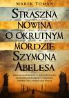 Straszna nowina o okrutnym mordzie Szymona Abelesa - Marek Toman, Andrzej Babuchowski
